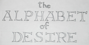 Title for the Alphabet of Desire. The lettering is based on Gothic Versals.